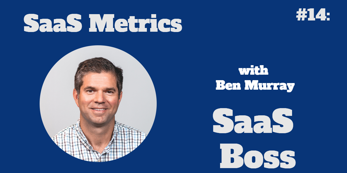 SaaS Metrics with Ben Murray
