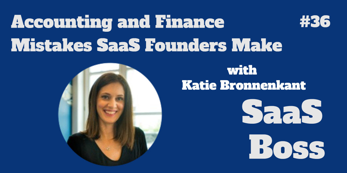 Accounting and Finance Mistakes SaaS Founders Make, with Katie Bronnenkant