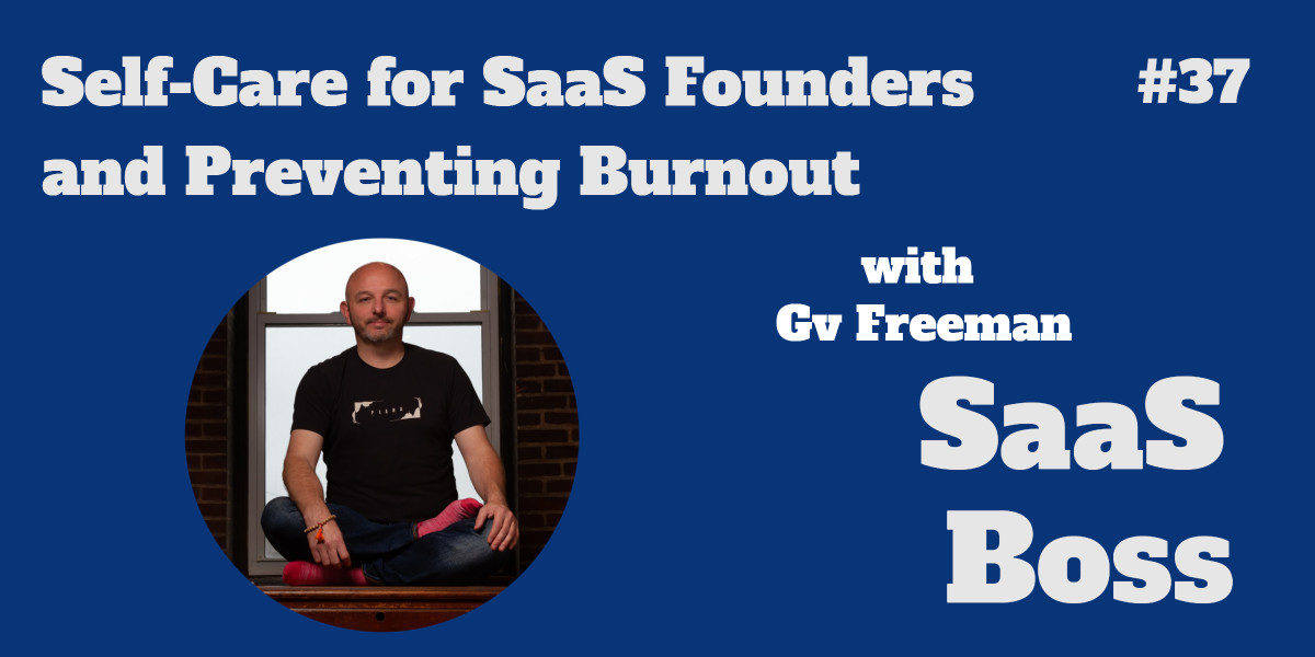 Self-Care for SaaS Founders and Preventing Burnout, with Gv Freeman